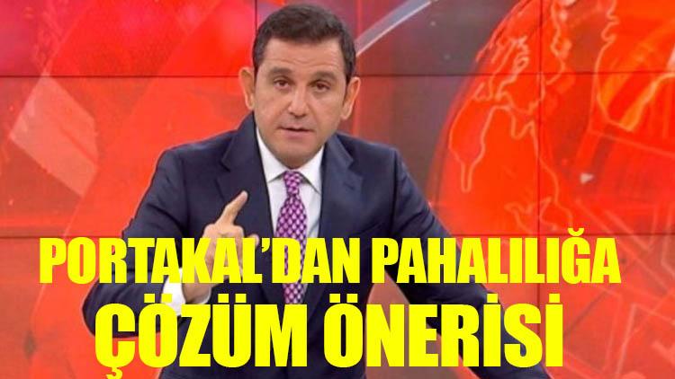 Fatih Portakal'dan pahalılığa çözüm önerisi