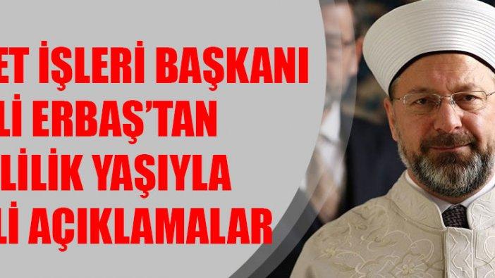 Diyanet İşleri Başkanı Ali Erbaş'tan evlilik yaşı tavsiyesi: 25'inden sonra...