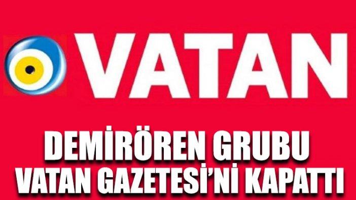 Demirören Grubu Vatan Gazetesi'ni kapattı