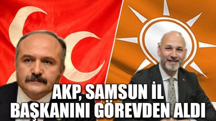 AKP, Samsun İl Başkanını görevden aldı