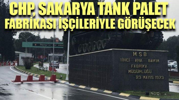 CHP, Sakarya Tank Palet Fabrikası işçileriyle görüşecek