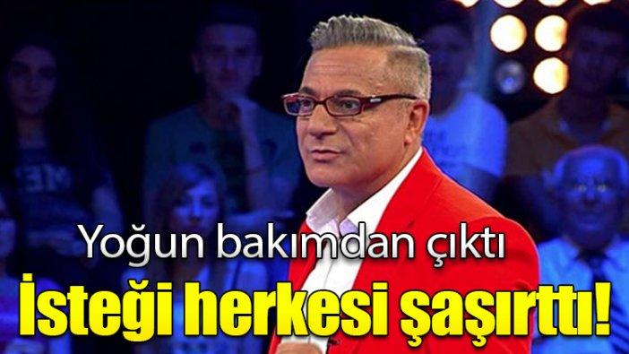 Yoğun bakımdan çıkan Mehmet Ali Erbil'in isteği herkesi şaşırttı!