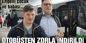 Engelli çocuk ve babası özel halk otobüsünden zorla indirildi
