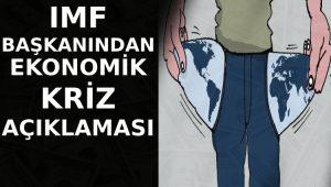 IMF Başkanı'ndan ekonomik kriz açıklaması