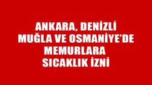 Ankara'dan sonra Osmaniye, Denizli ve Muğla'da memurlara 'sıcaklık' izni