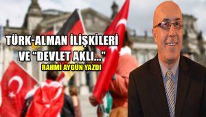 """Türk-Alman ilişkileri ve """"Devlet Aklı"""""""