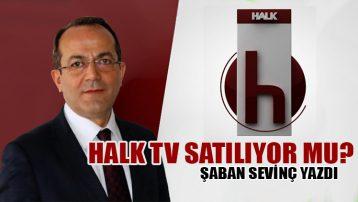 Şaban Sevinç yazdı: Halk TV satılıyor mu?