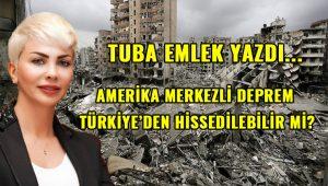 Amerika merkezli deprem Türkiye'den hissedilebilir mi?