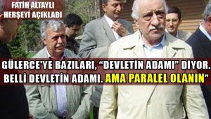 Fatih Altaylı: Gülerce belli devletin adamı ama paralel olanın
