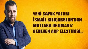 Yeni Şafak yazarı İsmail Kılıçarslan'dan AKP'ye yönelik eleştiriler: Dertleşme