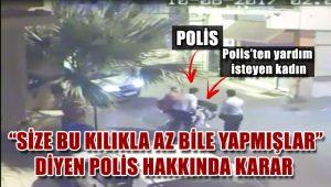 'Size bu kılıkla az bile yapmışlar' diyen polis hakkında gelişme