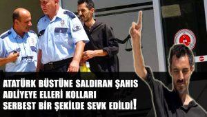 Atatürk büstüne sopalı saldıran kişi elleri kolları serbest adliyeye sevk edildi
