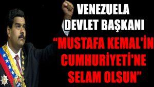 Venezuela devlet başkanı Maduro: Mustafa Kemal'in Cumhuriyeti'ne selam olsun