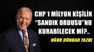 """CHP 1 milyon kişilik """"sandık ordusu""""nu kurabilecek mi?.."""