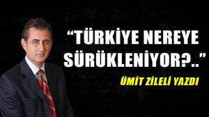 Türkiye nereye sürükleniyor?..
