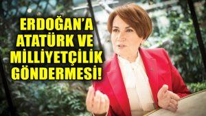 """Meral Akşener'den Tayyip Erdoğan'a """"Atatürk"""" ve """"Milliyetçilik"""" göndermesi!"""