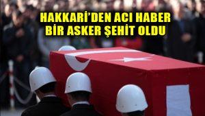 Hakkari Çukurca'da hain saldırı: Bir asker şehit