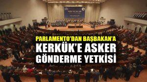 Irak parlamentosundan Ibadi'ye Kerkük'e asker gönderme yetkisi!