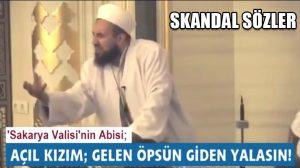 """Sakarya Valisi Bostanloğlu'nun ağabeyinden iğrenç vaaz: """"Açıl kızım, gelen öpsün giden yalasın"""""""