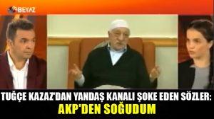 Tuğçe Kazaz'dan yandaş kanalı şoke eden sözler: AKP'den soğudum