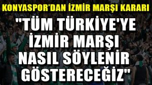 Konyaspor taraftarlarından İzmir Marşı kararı