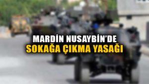 Mardin Nusaybin'de sokağa çıkma yasağı ilan edildi