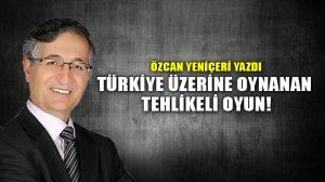 Türkiye Üzerine Oynanan Tehlikeli Oyun!