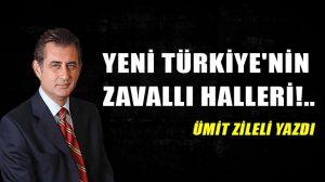 Yeni Türkiye'nin zavallı halleri!..