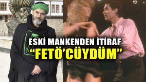 Eski manken ve oyuncu Yaşar Alptekin eskiden FETÖ'cü olduğunu itiraf etti