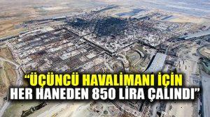 CHP'li Aykut Erdoğdu: Üçüncü havalimanı için her haneden 850 lira çalındı