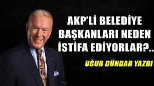 AKP'li belediye başkanları neden istifa ediyorlar?..