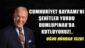 Cumhuriyet Bayramı'nı şehitler yurdu Dumlupınar'da kutluyoruz!..