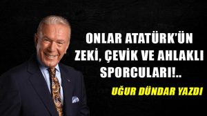 Onlar Atatürk'ün zeki, çevik ve ahlaklı sporcuları!..