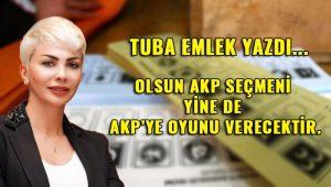 """""""Olsun, AKP seçmeni yine de AKP'ye oyunu verecektir"""""""