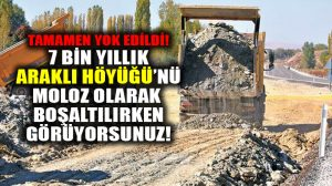 7 bin yıllık tarihi yok edip yol yaptılar: Araklı Höyüğü tamamen yok edildi!