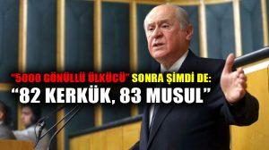 """Devlet Bahçeli """"5000 gönüllü Ülkücü""""den sonra şimdi: 82 Kerkük, 83 Musul"""