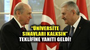 """Üniversite sınavları kalkıyor mu? Bahçeli'nin önerisine Başbakan'dan """"dikkate alıyoruz"""" yanıtı"""