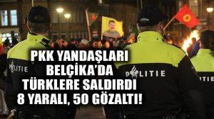 Belçika'da terör örgütü PKK  yandaşları Türklere saldırdı: 50 gözaltı