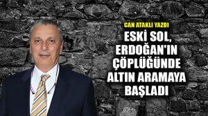 Eski sol, Erdoğan'ın çöplüğünde altın aramaya başladı