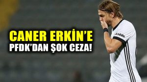 PFDK'dan Caner Erkin'e 6 maç ceza!