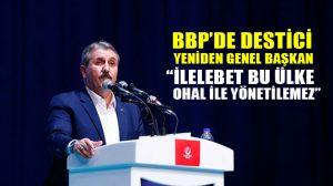 """Destici yeniden BBP Genel Başkanı seçildi: """"İlelebet bu ülke OHAL ile yönetilemez"""""""