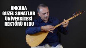 Bağlama ustası Erol Parlak, Ankara Güzel Sanatlar Üniversitesi rektörü oldu