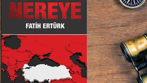 """Fatih Ertürk'ün """"Türkiye Nereye"""" kitabı çıktı!"""