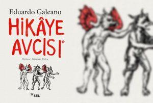 Eduardo Galeano'nun son kitabı 'Hikaye Avcısı' ilk kez Türkçede