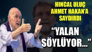 Hıncal Uluç'tan Ahmet Hakan'a ağır eleştiri