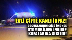Ankara'da otomobilde evli çifte kanlı infaz