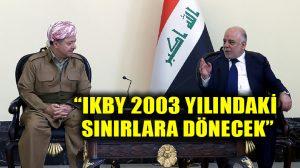 Bağdat yönetiminden flaş açıklama: IKBY 2003 sınırlarına çekilecek