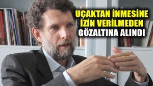 Osman Kavala uçakta gözaltına alındı