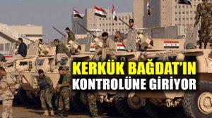 Kerkük, Bağdat hükûmetinin kontrolüne giriyor