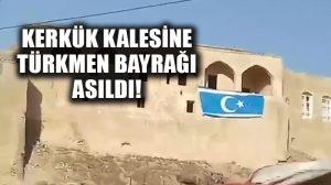Kerkük Kalesine Türkmen bayrağı asıldı, kentte kutlamalar başladı